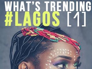 What's Trending #Lagos [ 1 ]