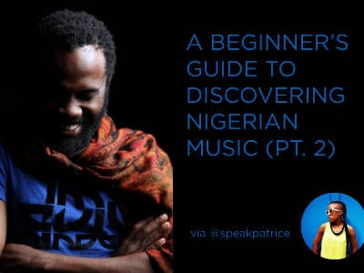 A Beginner's Guide to Discovering Nigerian Music (pt. 2)